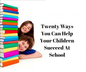 Twenty Ways You Can Help Your Children Succeed At School