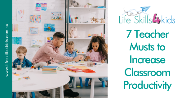 7 Teacher Musts to Increase Classroom Productivity