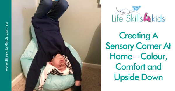 Creating A Sensory Corner At Home – Colour, Comfort and Upside Down
