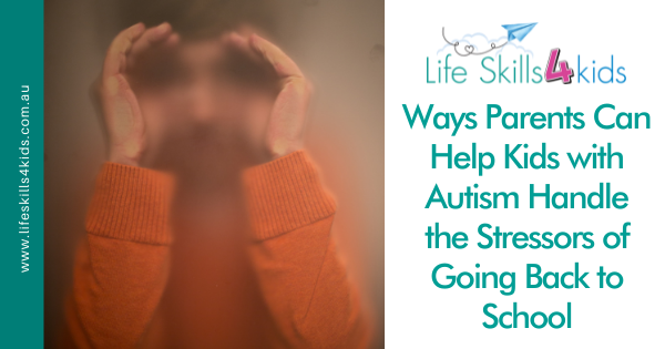 Ways Parents Can Help Kids with Autism Handle the Stressors of Going Back to School.