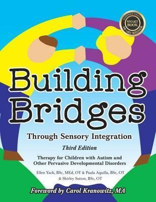Building Bridges Through Sensory Integration - Therapy for Children with Autism and Other Pervasive Developmental Disorders