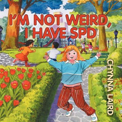 I'm Not Weird, I Have Sensory Processing Disorder (SPD) - Alexandra's Journey (2nd Edition)