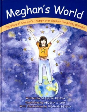 Meghan's World - The Story of One Girl's Triumph Over Sensory Processing Disorder