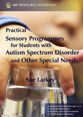 Practical Sensory Programmes - For Students with Autism Spectrum Disorder and Other Special Needs