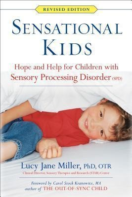 Sensational Kids Hope and Help for Children with Sensory Processing Disorder SPD