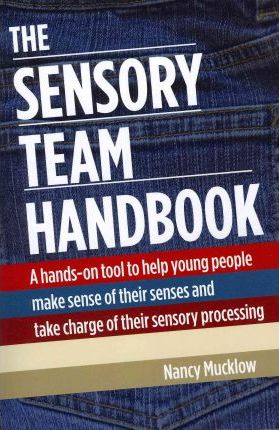 The Sensory Team Handbook - A Hands-on Tool to Help Young People Make Sense of Their Senses and Take Charge of Their Sensory Processing