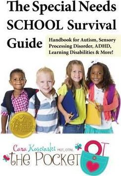 The Special Needs School Survival Guide - Handbook for Autism, Sensory Processing Disorder, ADHD, Learning Disabilities & More!