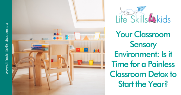 Your Classroom Sensory Environment: Is it Time for a Painless Classroom Detox to Start the Year?