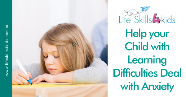 Help your Child with Learning Difficulties Deal with Anxiety
