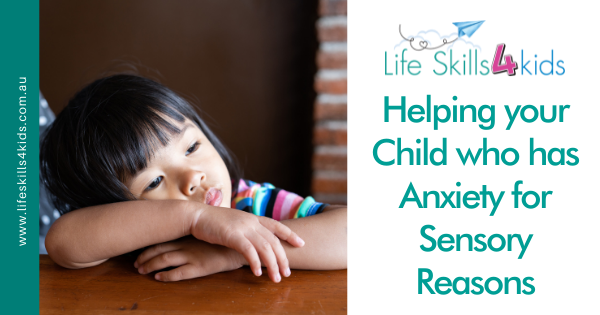 Helping your Child who has Anxiety for Sensory Reasons
