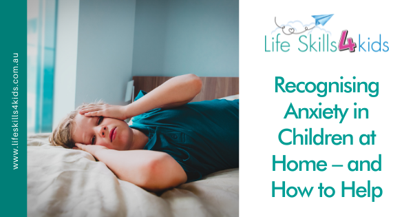 Recognising Anxiety in Children at Home – and How to Help