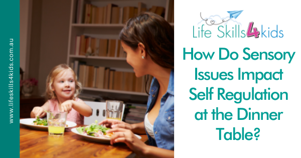 How Do Sensory Issues Impact Self Regulation at the Dinner Table?