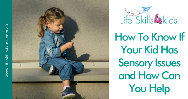 How To Know If Your Kid Has Sensory Issues and How Can You Help