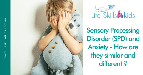 Sensory Processing Disorder (SPD) and Anxiety – How are they similar and different ?