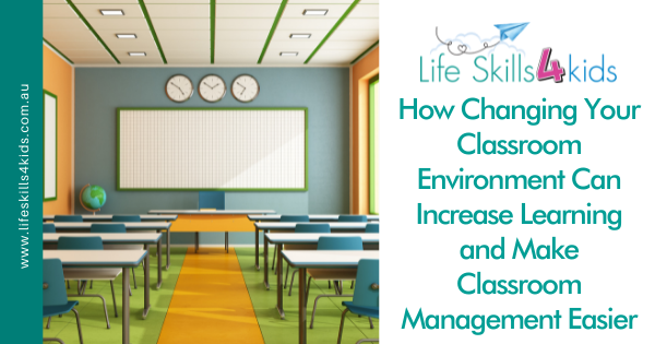 How Changing Your Classroom Environment Can Increase Learning and Make Classroom Management Easier