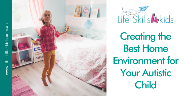 Creating the Best Home Environment for Your Autistic Child