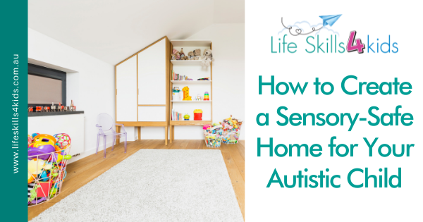 How to Create a Sensory-Safe Home for Your Autistic Child