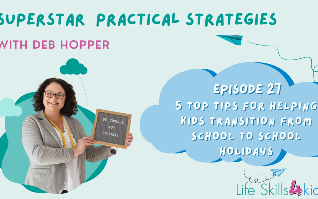 5 top tips for helping kids transition from school to school holidays| Ep 27