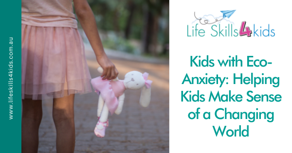 Kids with Eco-Anxiety: Helping Kids Make Sense of a Changing World